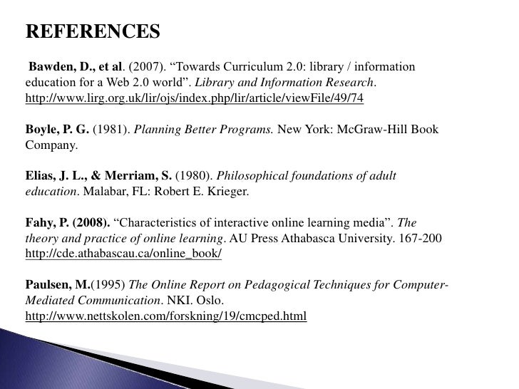 """REFERENCES<br />Bawden, D., et al. (2007). """"Towards Curriculum 2.0: library / information education for a Web 2.0 world"""". ..."""