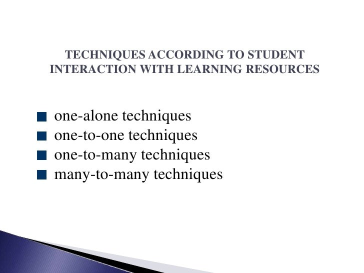 TECHNIQUES ACCORDING TO STUDENT INTERACTION WITH LEARNING RESOURCES<br />  one-alone techniques<br />  one-to-one techniqu...