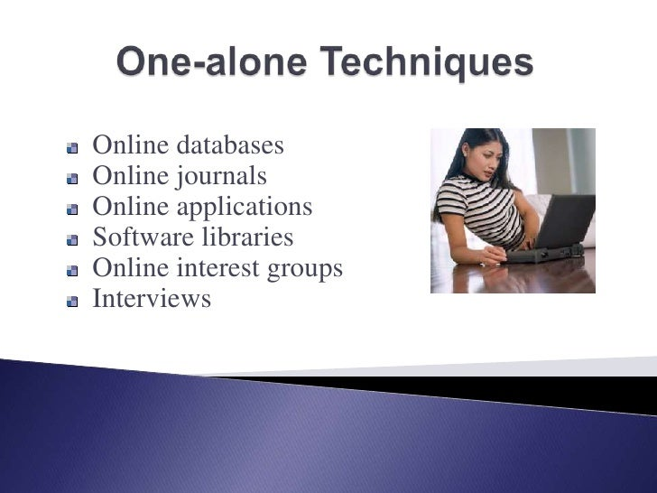 One-alone Techniques<br />  Online databases<br />  Online journals<br />  Online applications<br />  Software libraries<b...