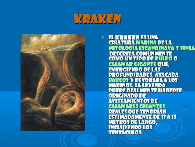 KrakenKraken  ElEl KrakenKraken es unaes una criaturacriatura marinamarina de lade la mitología escandinava y finlamitolo...
