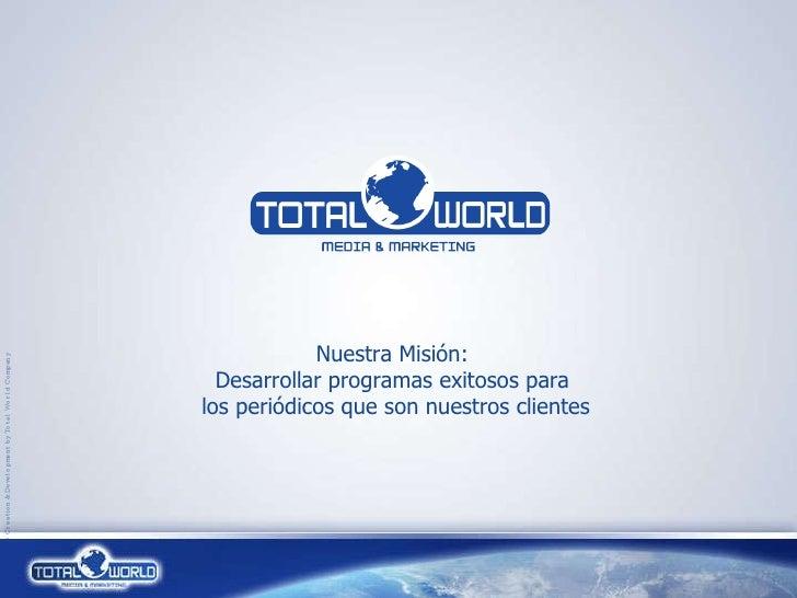 Nuestra Misión:  Desarrollar programas exitosos para  los periódicos que son nuestros clientes ® Creation & Development by...