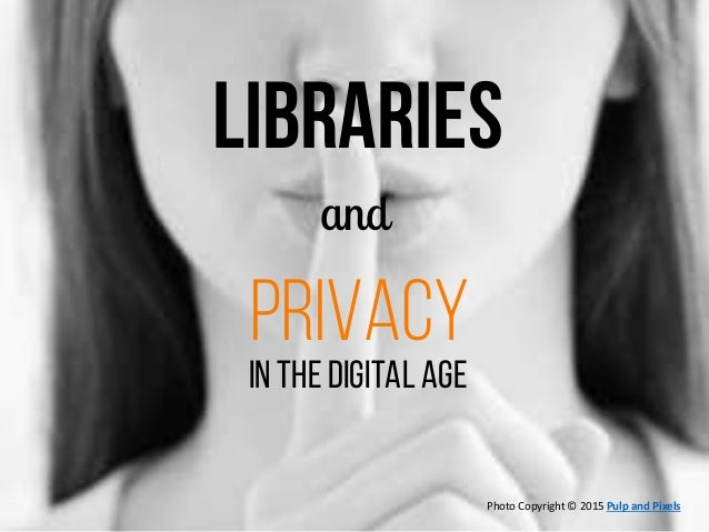 LIBRARIES and privacy IN THE DIGITAL AGE Photo Copyright © 2015 Pulp and Pixels