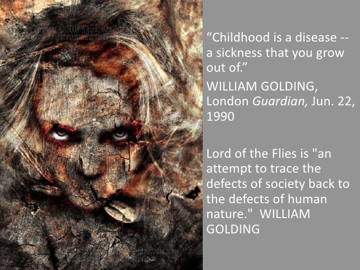 """""""Childhood is a disease -- a sickness that you grow out of.""""<br />WILLIAM GOLDING, London Guardian, Jun. 22, 1990<br />Lor..."""