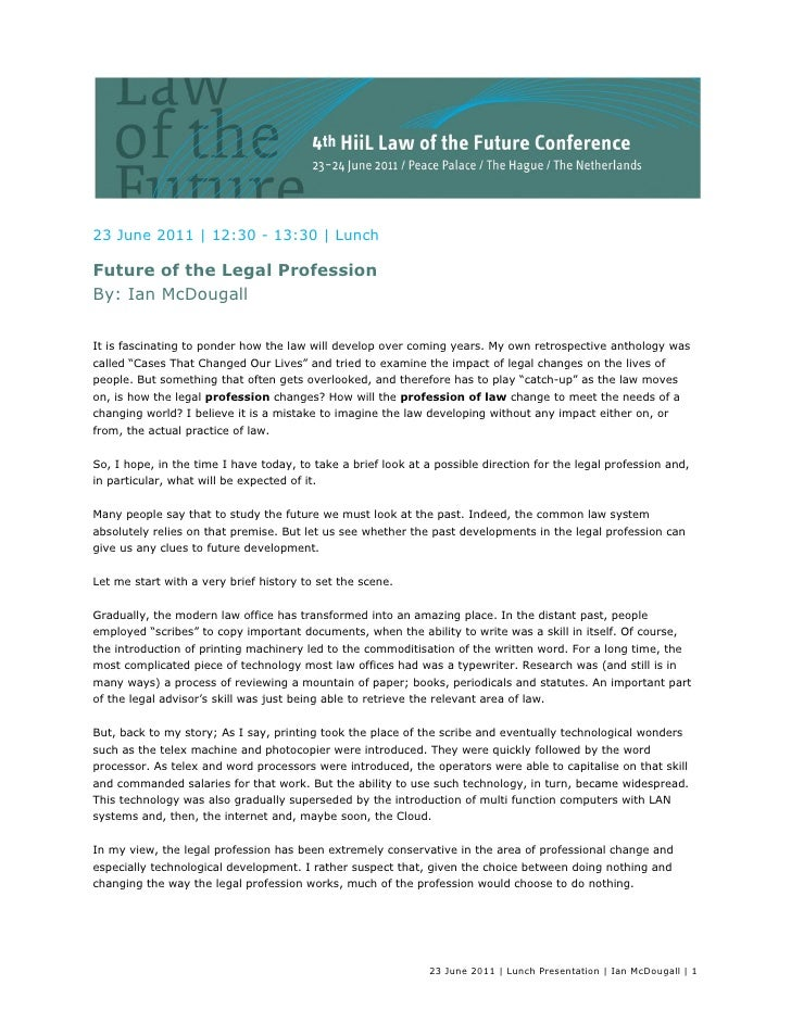 23 June 2011 | 12:30 - 13:30 | LunchFuture of the Legal ProfessionBy: Ian McDougallIt is fascinating to ponder how the law...