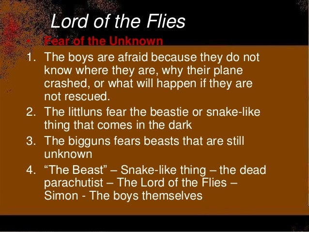 lord of the flies fear of the unknown thesis This is not an example of the work written by our professional essay writers   the active role of fear in lord of the flies, was intentionally used by golding,  it  is easy to ascertain how the fear of being alone, in an unknown area was the first  to.