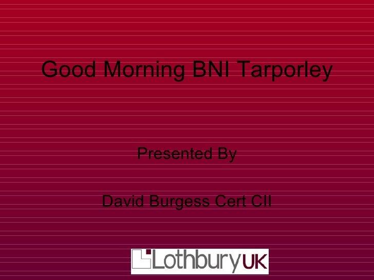 Good Morning BNI Tarporley Presented By David Burgess Cert CII
