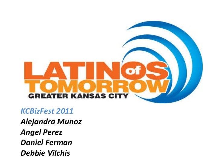 <ul><li>KCBizFest 2011 </li></ul><ul><li>Alejandra Munoz </li></ul><ul><li>Angel Perez </li></ul><ul><li>Daniel Ferman </l...