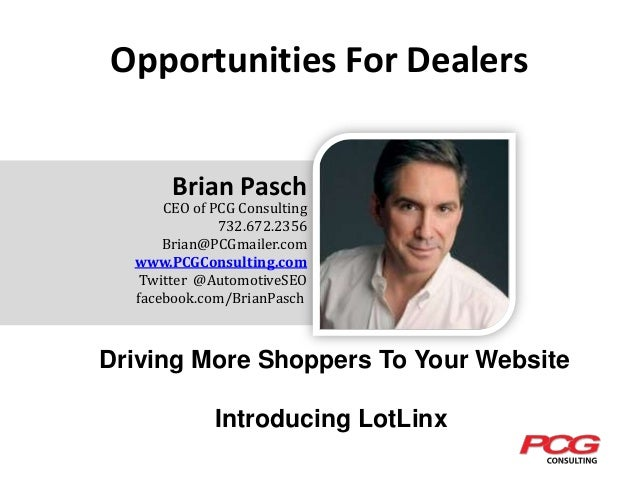 Opportunities For Dealers Brian Pasch  CEO of PCG Consulting 732.672.2356 Brian@PCGmailer.com www.PCGConsulting.com Twitte...