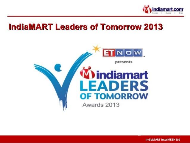 IndiaMART InterMESH Ltd © IndiaMART Leaders of Tomorrow 2013IndiaMART Leaders of Tomorrow 2013