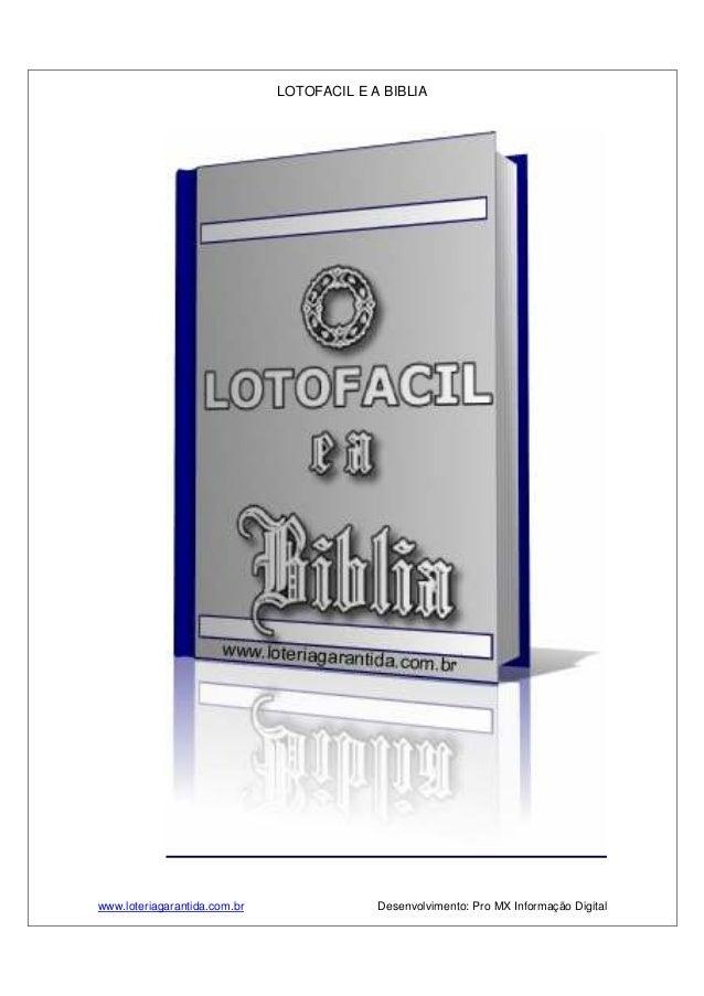 LOTOFACIL E A BIBLIA www.loteriagarantida.com.br Desenvolvimento: Pro MX Informação Digital
