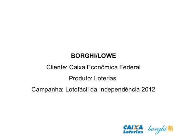 BORGHI/LOWE Cliente: Caixa Econômica Federal Produto: Loterias Campanha: Lotofácil da Independência 2012
