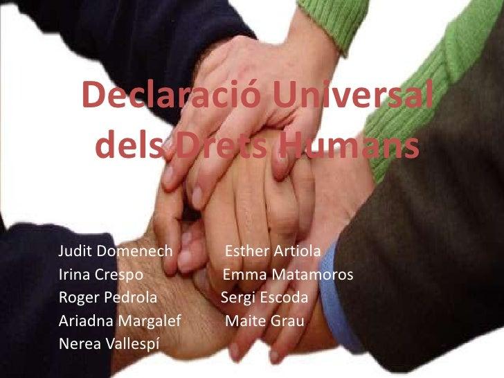 Declaració Universal dels Drets Humans<br />Judit Domenech             Esther Artiola<br />Irina Crespo                   ...