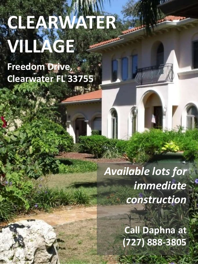CLEARWATER VILLAGE Freedom Drive, Clearwater FL 33755 Available lots for immediate construction Call Daphna at (727) 888-3...