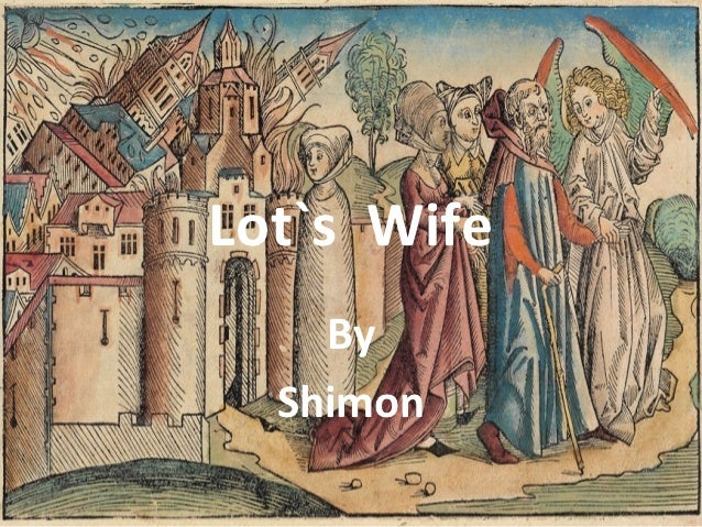 Lot`s Wife    By  Shimon