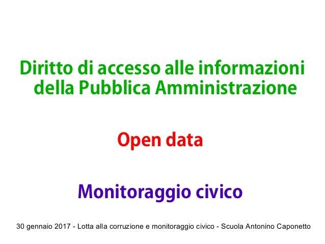 30 gennaio 2017 - Lotta alla corruzione e monitoraggio civico - Scuola Antonino Caponetto Diritto di accesso alle informaz...