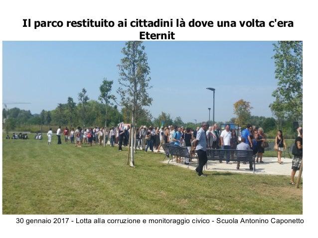 30 gennaio 2017 - Lotta alla corruzione e monitoraggio civico - Scuola Antonino Caponetto Il parco restituito ai cittadini...