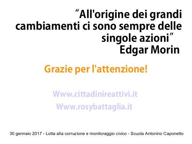 """30 gennaio 2017 - Lotta alla corruzione e monitoraggio civico - Scuola Antonino Caponetto """"All'origine dei grandi cambiame..."""