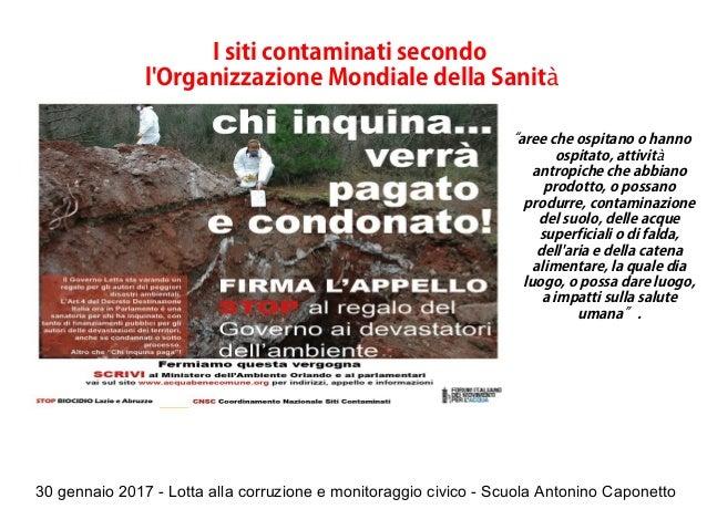 30 gennaio 2017 - Lotta alla corruzione e monitoraggio civico - Scuola Antonino Caponetto I siti contaminati secondo l'Org...