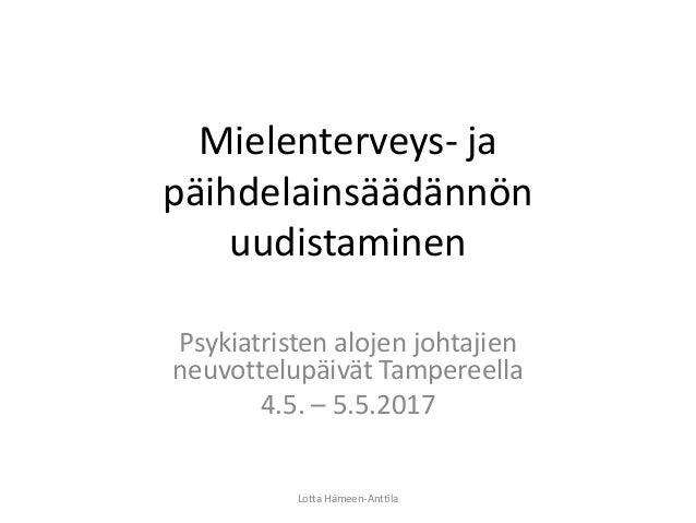 Mielenterveys- ja päihdelainsäädännön uudistaminen Psykiatristen alojen johtajien neuvottelupäivät Tampereella 4.5. – 5.5....