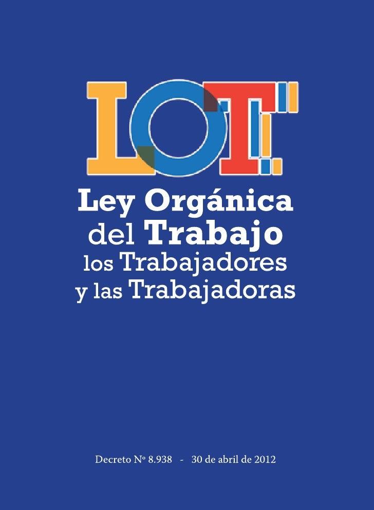 Ley Orgánicadel Trabajo los Trabajadoresy las Trabajadoras Decreto Nº 8.938 - 30 de abril de 2012