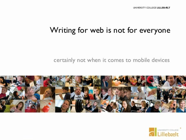 UNIVERSITY COLLEGE LILLEBÆLT  Writing for web is not for everyone  certainly not when it comes to mobile devices  UNIVERSI...
