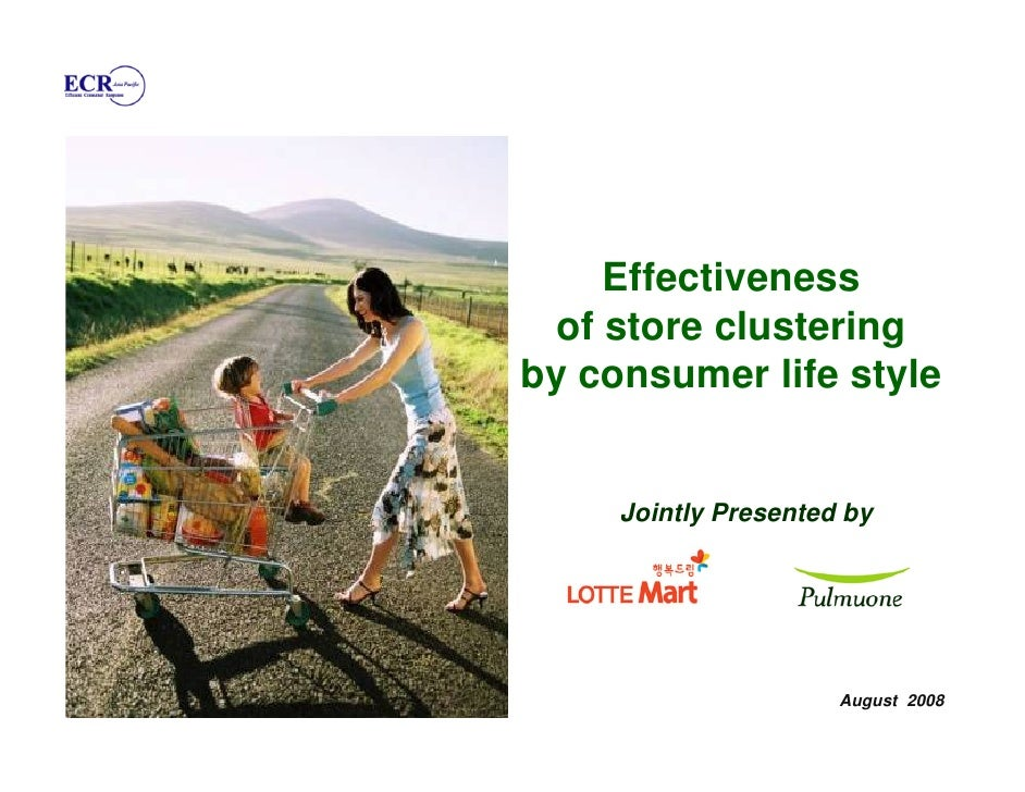 Effectiveness   of store clustering by consumer life style        Jointly Presented by                           August 20...