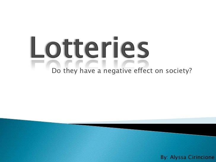 Lotteries<br />Do they have a negative effect on society?<br />By: Alyssa Cirincione<br />