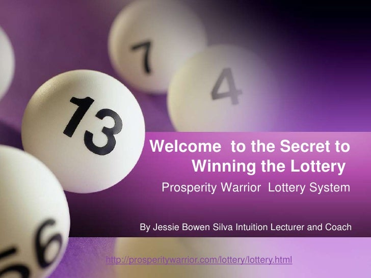Welcome  to the Secret to Winning the Lottery <br />Prosperity Warrior  Lottery System<br />By Jessie Bowen Silva Intuitio...