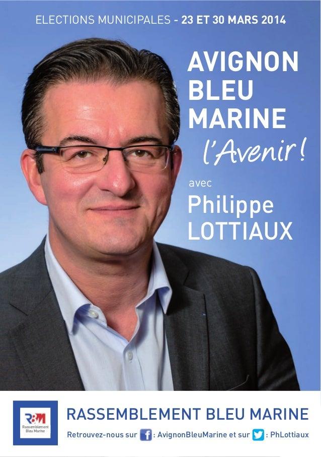"""ELECTIONS MUNICIPALES - 23 ET 30 MARS 2014  AVIGNON BLEU MARINE  !"""" #$% & '()*  avec  Philippe LOTTIAUX  RASSEMBLEMENT BLE..."""