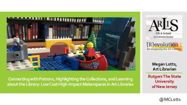 ConnectingwithPatrons,HighlightingtheCollections,andLearning abouttheLibrary:LowCostHigh-ImpactMakerspacesinArtLibraries M...