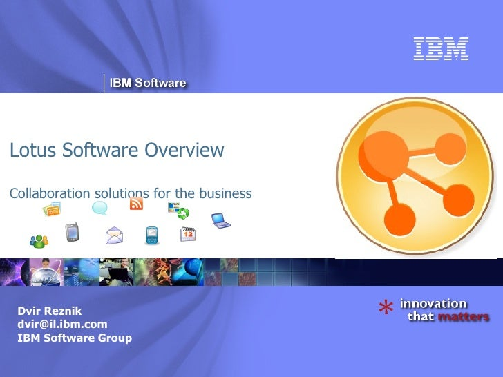 Lotus Software Overview Collaboration solutions for the business Dvir Reznik [email_address] IBM Software Group