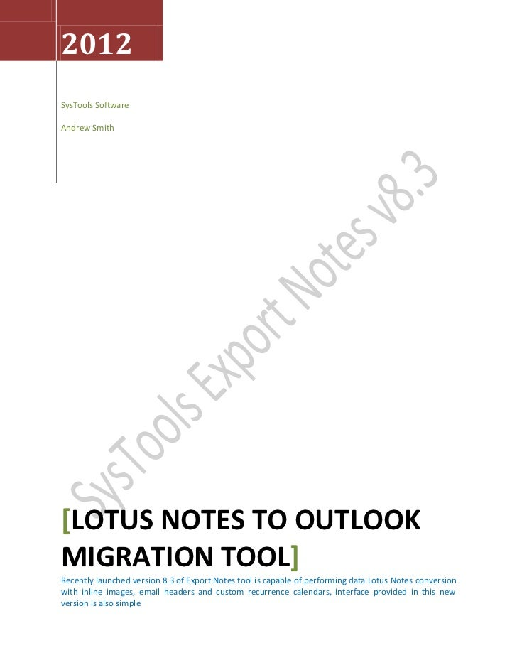 2012SysTools SoftwareAndrew Smith[LOTUS NOTES TO OUTLOOKMIGRATION TOOL]Recently launched version 8.3 of Export Notes tool ...