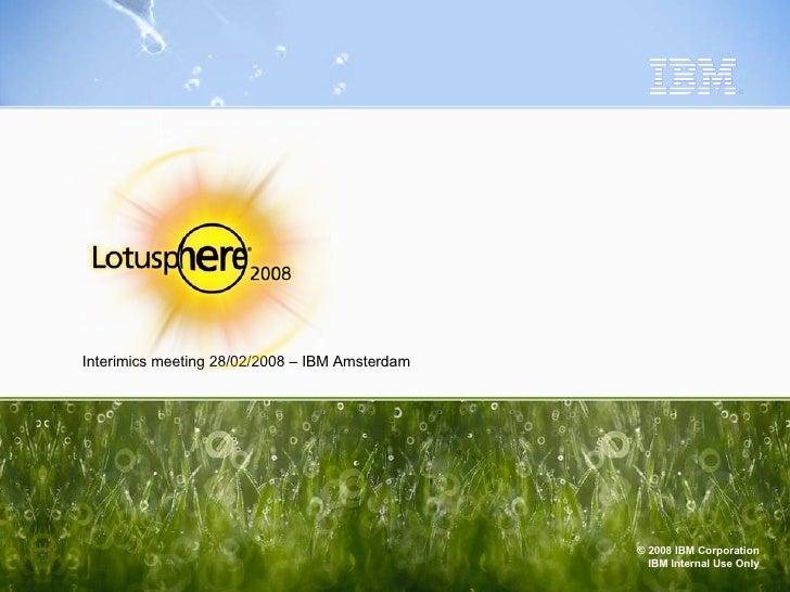 Interimics meeting 28/02/2008 – IBM Amsterdam