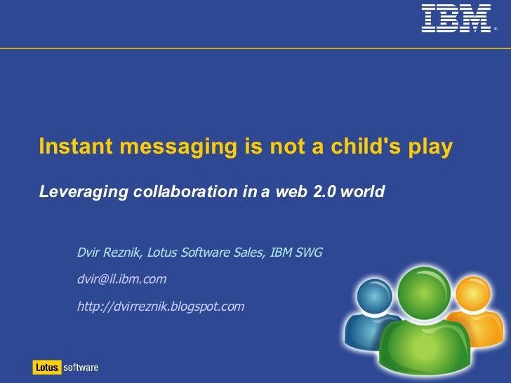 IBM Lotus Sametime  Collaboration at your fingertips Dvir Reznik IBM Software Group dvir@il.ibm.com  http://dvirreznik.blo...