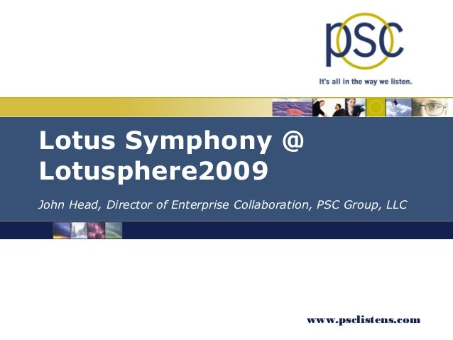 Lotus Symphony @Lotusphere2009John Head, Director of Enterprise Collaboration, PSC Group, LLC                             ...