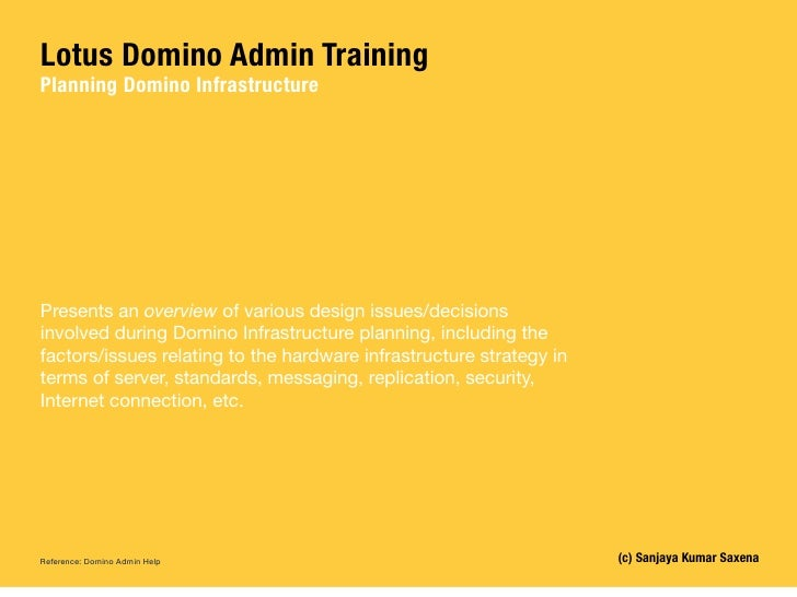 Lotus Domino Admin Training Planning Domino Infrastructure     Presents an overview of various design issues/decisions inv...