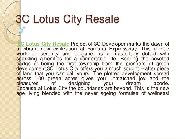 3C Lotus City Resale 3C Lotus City Resale Project of 3C Developer marks the dawn ofa vibrant new civilization at Yamuna Ex...