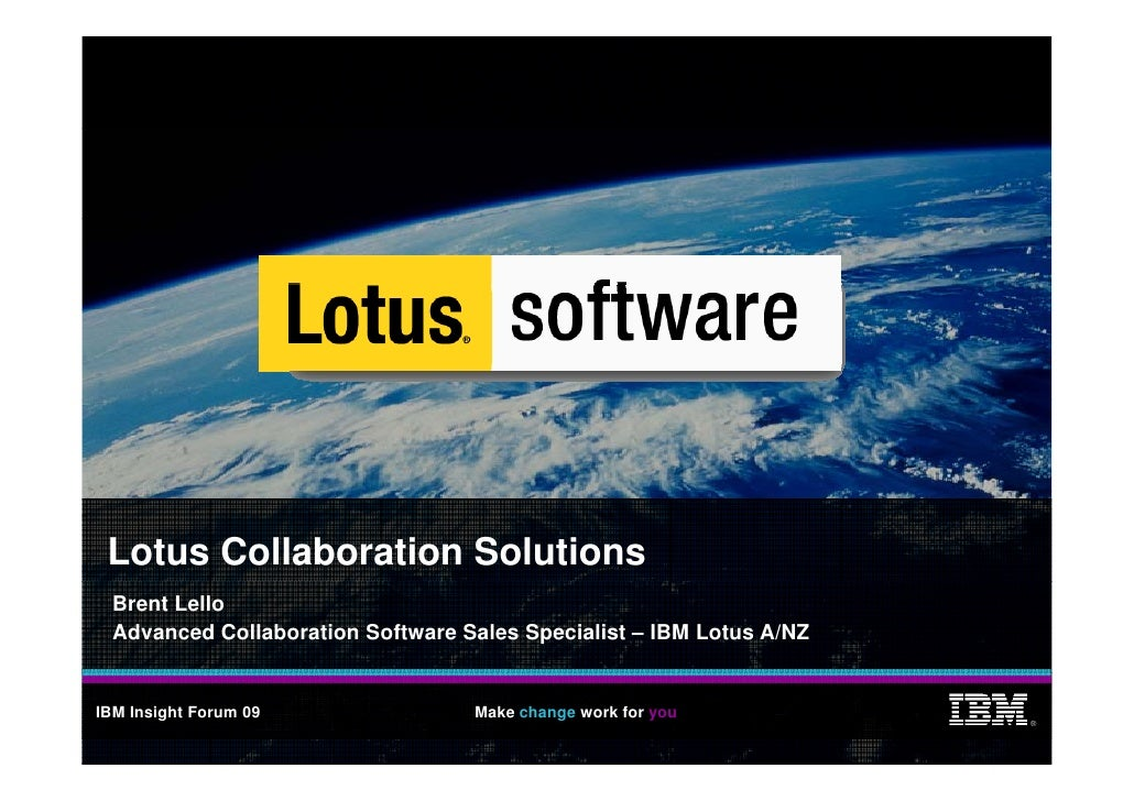 Lotus Collaboration Solutions   Brent Lello   Advanced Collaboration Software Sales Specialist – IBM Lotus A/NZ   IBM Insi...
