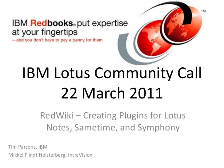 IBM Lotus Community Call22 March 2011<br />RedWiki – Creating Plugins for Lotus Notes, Sametime, and Symphony<br />Tim Par...