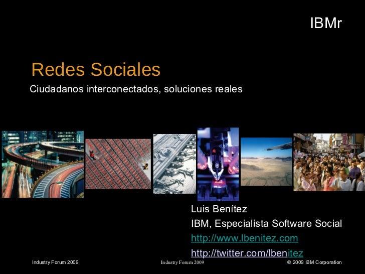 Redes Sociales <ul><li>Ciudadanos interconectados, soluciones reales </li></ul>Industry Forum 2009 IBMr Industry Forum 200...