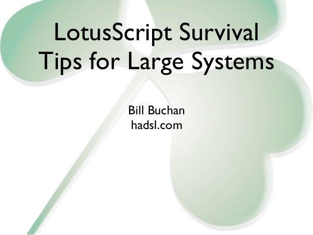 LotusScript SurvivalTips for Large Systems        Bill Buchan        hadsl.com