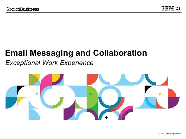 Email Messaging and CollaborationExceptional Work Experience                                    © 2012 IBM Corporation