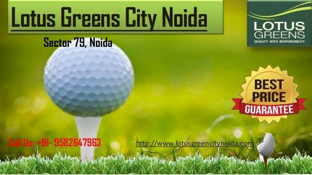 Lotus Greens City Noida Sector 79, Noida Call Us: +91- 9582647963 http://www.lotusgreencitynoida.com
