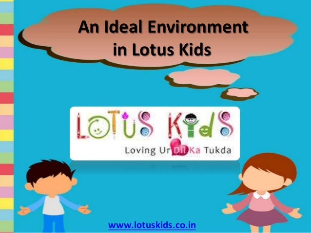 An Ideal Environment  in Lotus Kids  www.lotuskids.co.in