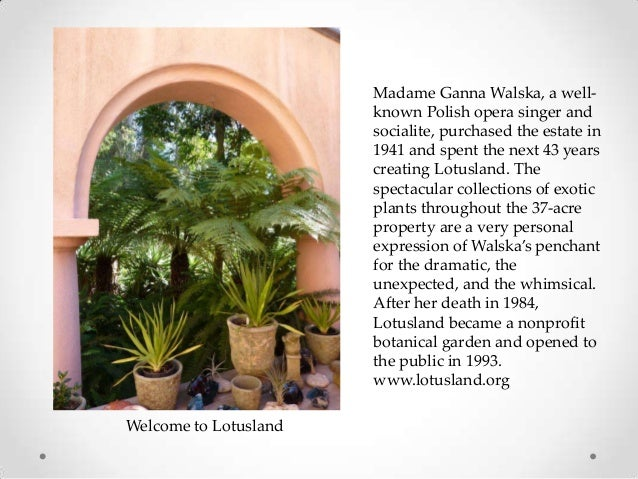Madame Ganna Walska, a wellknown Polish opera singer and socialite, purchased the estate in 1941 and spent the next 43 yea...