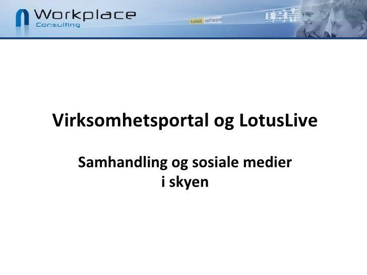 Virksomhetsportal og LotusLive    Samhandling og sosiale medier             i skyen