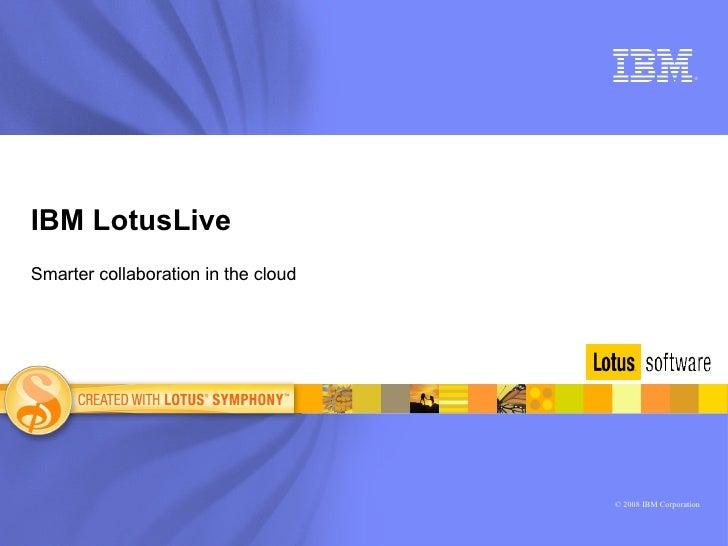 IBM LotusLive Smarter collaboration in the cloud