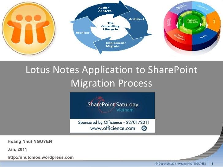 © Copyright 2011 Hoang Nhut NGUYEN Hoang Nhut NGUYEN Jan, 2011 http://nhutcmos.wordpress.com Lotus Notes Application to Sh...