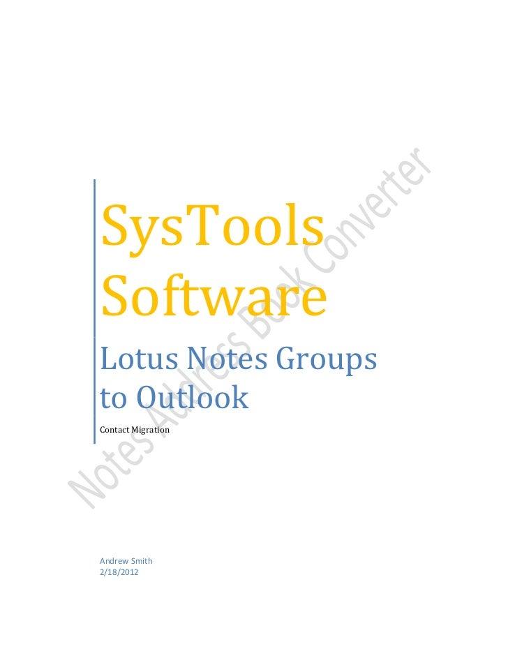 SysToolsSoftwareLotus Notes Groupsto OutlookContact MigrationAndrew Smith2/18/2012
