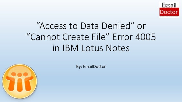 """""""Access to Data Denied"""" or """"Cannot Create File"""" Error 4005 in IBM Lotus Notes By: EmailDoctor"""
